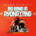 Thumbnail image for Event news: Dennis Rodman's Big Bang in Pyongyang is screening at Picturehouse Central