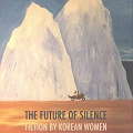 Thumbnail image for Book review: The Future of Silence – Fiction by Korean Women